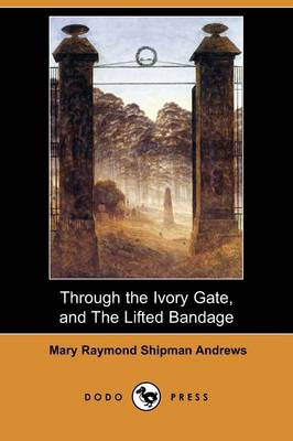 Through the Ivory Gate, and the Lifted Bandage (Dodo Press) (Paperback)