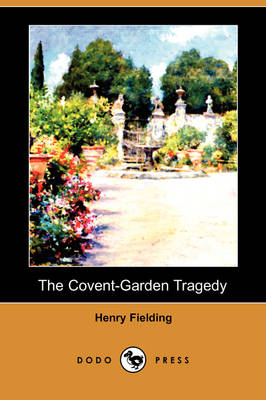 The Covent-Garden Tragedy (Dodo Press) (Paperback)