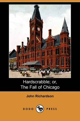 Hardscrabble; Or, the Fall of Chicago (Dodo Press) (Paperback)