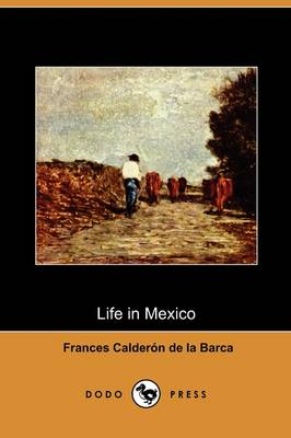 Life in Mexico During a Residence of Two Years in That Country (Dodo Press) (Paperback)