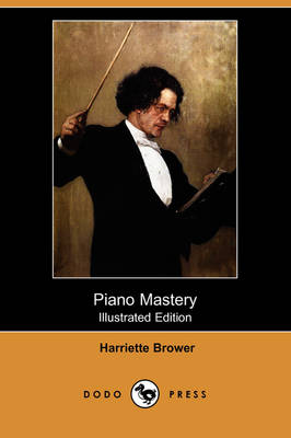 Piano Mastery (Illustrated Edition) (Dodo Press) (Paperback)
