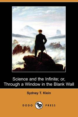 Science and the Infinite; Or, Through a Window in the Blank Wall (Dodo Press) (Paperback)