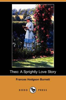 Theo: A Sprightly Love Story (Dodo Press) (Paperback)