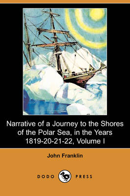 Narrative of a Journey to the Shores of the Polar Sea, in the Years 1819-20-21-22, Volume I (Dodo Press) (Paperback)