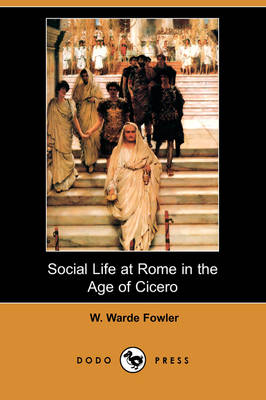 Social Life at Rome in the Age of Cicero (Dodo Press) (Paperback)