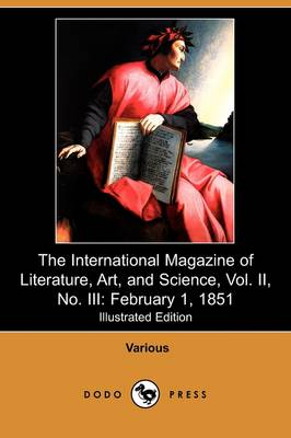 The International Magazine of Literature, Art, and Science, Vol. II, No. III: February 1, 1851 (Illustrated Edition) (Dodo Press) (Paperback)