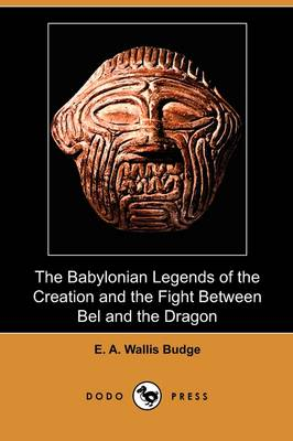 The Babylonian Legends of the Creation and the Fight Between Bel and the Dragon (Dodo Press) (Paperback)