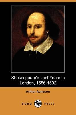 Shakespeare's Lost Years in London, 1586-1592 (Dodo Press) (Paperback)