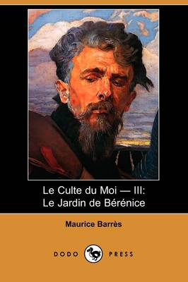 Le Culte Du Moi - III: Le Jardin de Berenice (Dodo Press) (Paperback)