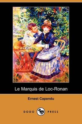Le Marquis de Loc-Ronan (Dodo Press) (Paperback)