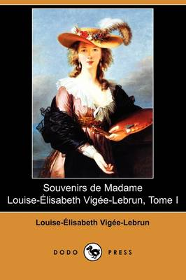 Souvenirs de Madame Louise-Elisabeth Vigee-Lebrun, Tome I (Dodo Press) (Paperback)