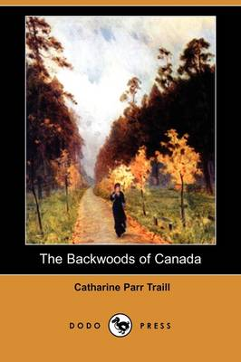 The Backwoods of Canada (Dodo Press) (Paperback)