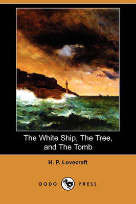 The White Ship, the Tree, and the Tomb (Dodo Press) (Paperback)