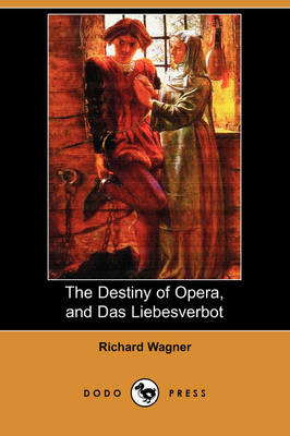 The Destiny of Opera, and Das Liebesverbot (Dodo Press) (Paperback)