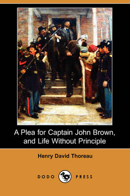 A Plea for Captain John Brown, and Life Without Principle (Dodo Press) (Paperback)