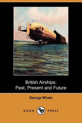 British Airships: Past, Present and Future (Dodo Press) (Paperback)