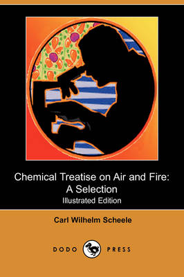 Chemical Treatise on Air and Fire: A Selection (Illustrated Edition) (Dodo Press) (Paperback)