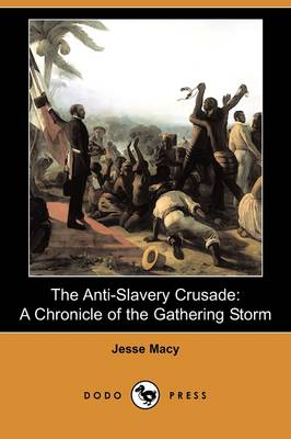 The Anti-Slavery Crusade: A Chronicle of the Gathering Storm (Dodo Press) (Paperback)
