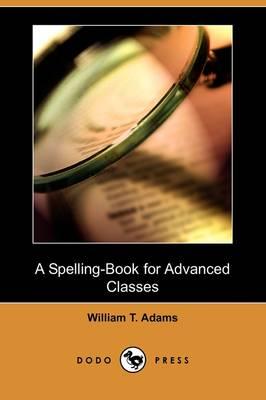 A Spelling-Book for Advanced Classes (Dodo Press) (Paperback)