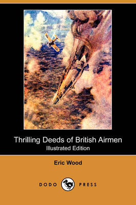Thrilling Deeds of British Airmen (Illustrated Edition) (Dodo Press) (Paperback)