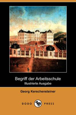 Begriff Der Arbeitsschule (Illustrierte Ausgabe) (Dodo Press) (Paperback)