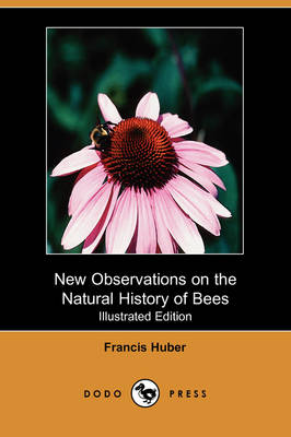 New Observations on the Natural History of Bees (Illustrated Edition) (Dodo Press) (Paperback)