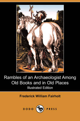 Rambles of an Archaeologist Among Old Books and in Old Places (Illustrated Edition) (Dodo Press) (Paperback)