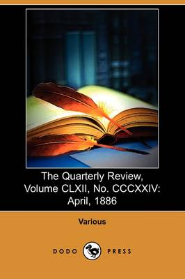 The Quarterly Review, Volume CLXII, No. CCCXXIV: April, 1886 (Dodo Press) (Paperback)