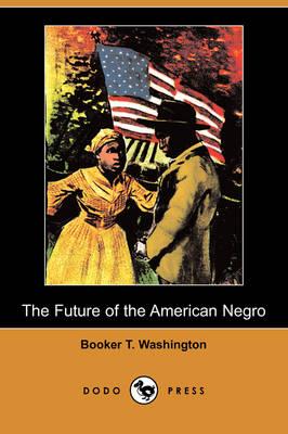 The Future of the American Negro (Dodo Press) (Paperback)