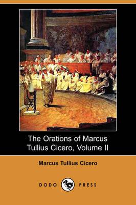 The Orations of Marcus Tullius Cicero, Volume II (Dodo Press) (Paperback)