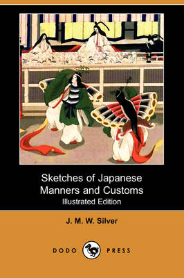 Sketches of Japanese Manners and Customs (Illustrated Edition) (Dodo Press) (Paperback)