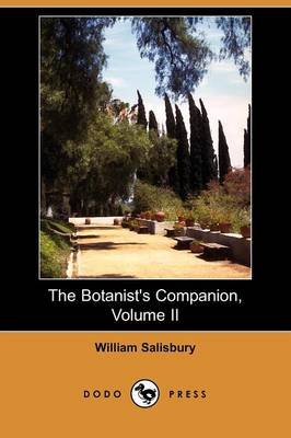 The Botanist's Companion; Or, an Introduction to the Knowledge of Practical Botany, and the Uses of Plants, Volume II (Dodo Press) (Paperback)