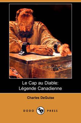 Le Cap Au Diable: Legende Canadienne (Dodo Press) (Paperback)