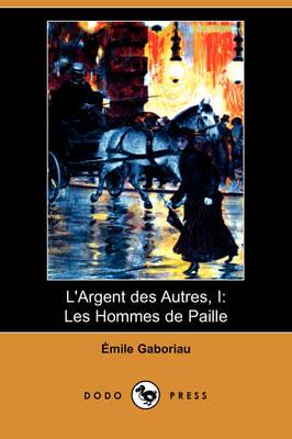 L'Argent Des Autres, I: Les Hommes de Paille (Dodo Press) (Paperback)