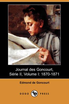 Journal Des Goncourt, Serie II, Volume I: 1870-1871 (Dodo Press) (Paperback)