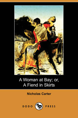 A Woman at Bay; Or, a Fiend in Skirts (Dodo Press) (Paperback)