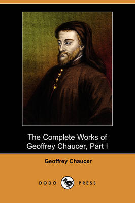 The Complete Works of Geoffrey Chaucer, Part I (Dodo Press) (Paperback)