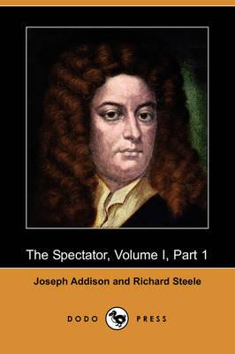The Spectator, Volume I, Part 1 (Dodo Press) (Paperback)
