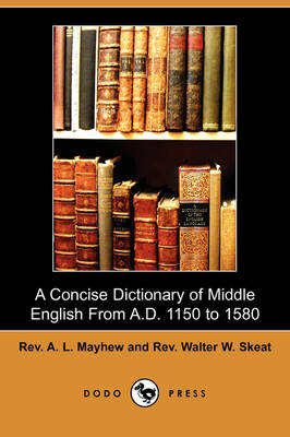A Concise Dictionary of Middle English from A.D. 1150 to 1580 (Dodo Press) (Paperback)