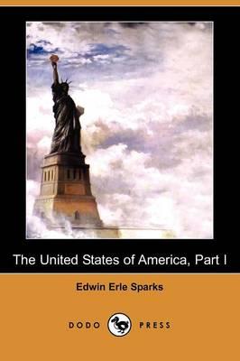 The United States of America, Part I (1783-1830) (Dodo Press) (Paperback)