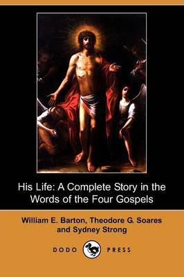 His Life: A Complete Story in the Words of the Four Gospels (Dodo Press) (Paperback)