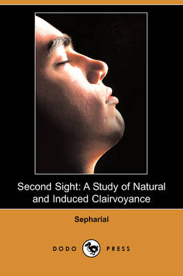 Second Sight: A Study of Natural and Induced Clairvoyance (Dodo Press) (Paperback)