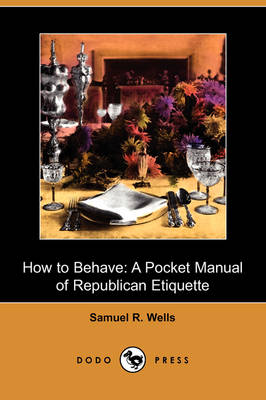 How to Behave: A Pocket Manual of Republican Etiquette (Dodo Press) (Paperback)