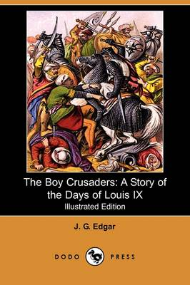 The Boy Crusaders: A Story of the Days of Louis IX (Illustrated Edition) (Dodo Press) (Paperback)
