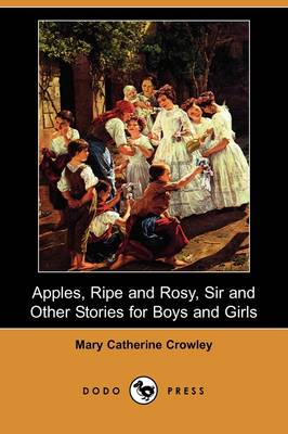 Apples, Ripe and Rosy, Sir, and Other Stories for Boys and Girls (Dodo Press) (Paperback)