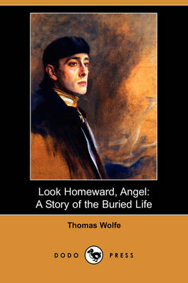 Look Homeward, Angel: A Story of the Buried Life (Dodo Press) (Paperback)