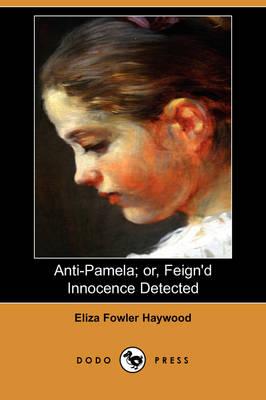 Anti-Pamela; Or, Feign'd Innocence Detected (Dodo Press) (Paperback)