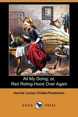 All My Doing; Or, Red Riding-Hood Over Again (Dodo Press) (Paperback)
