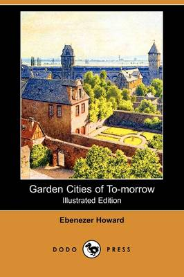 Garden Cities of To-Morrow (Illustrated Edition) (Dodo Press) (Paperback)