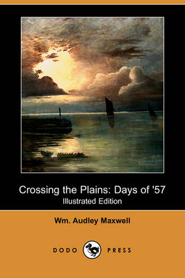 Crossing the Plains: Days of '57 (Illustrated Edition) (Dodo Press) (Paperback)